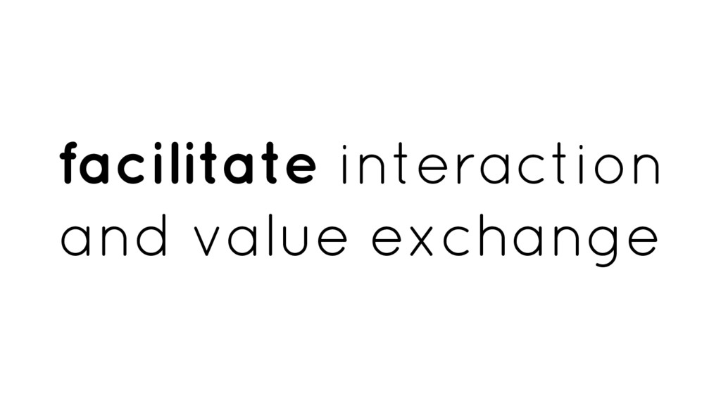 facilitate interaction and value exchange