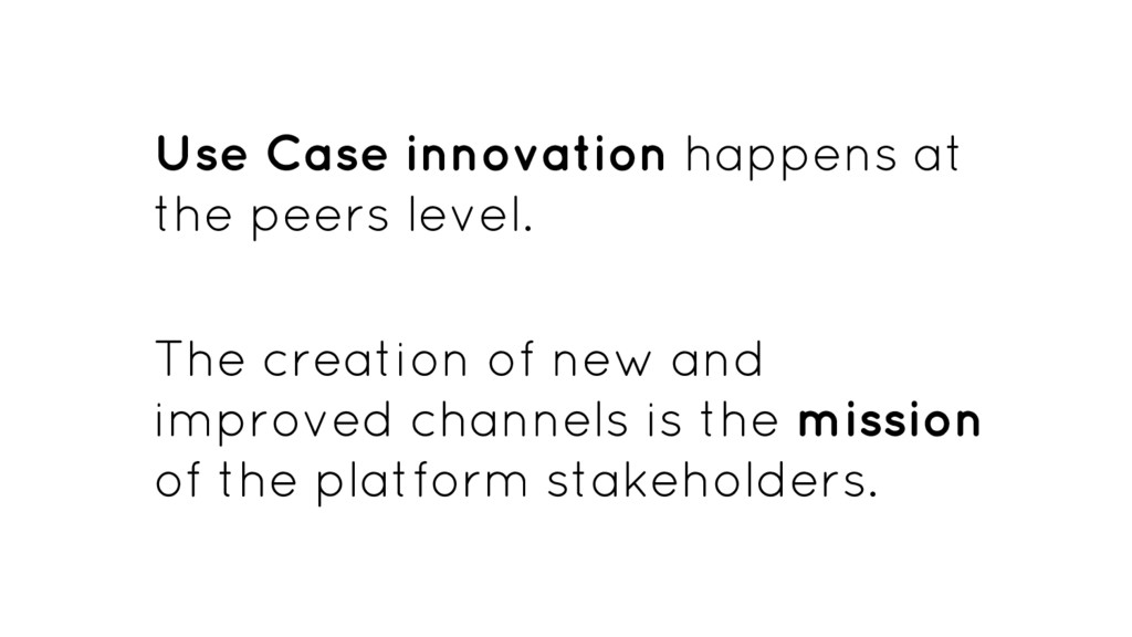 Use Case innovation happens at the peers level....