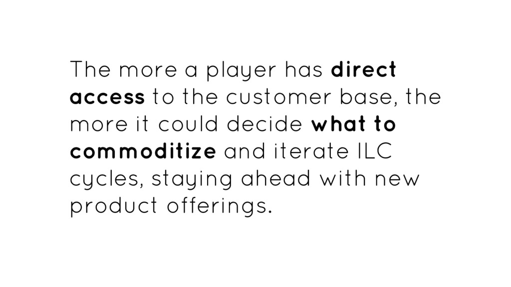 The more a player has direct access to the cust...