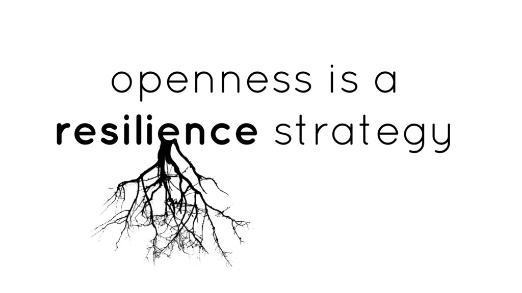 openness is a resilience strategy