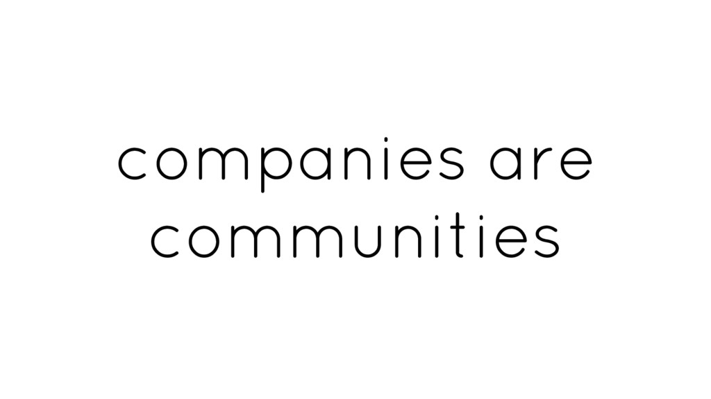 companies are communities