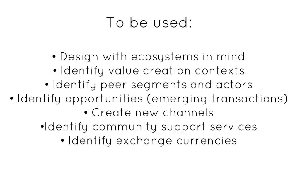To be used: • Design with ecosystems in mind • ...