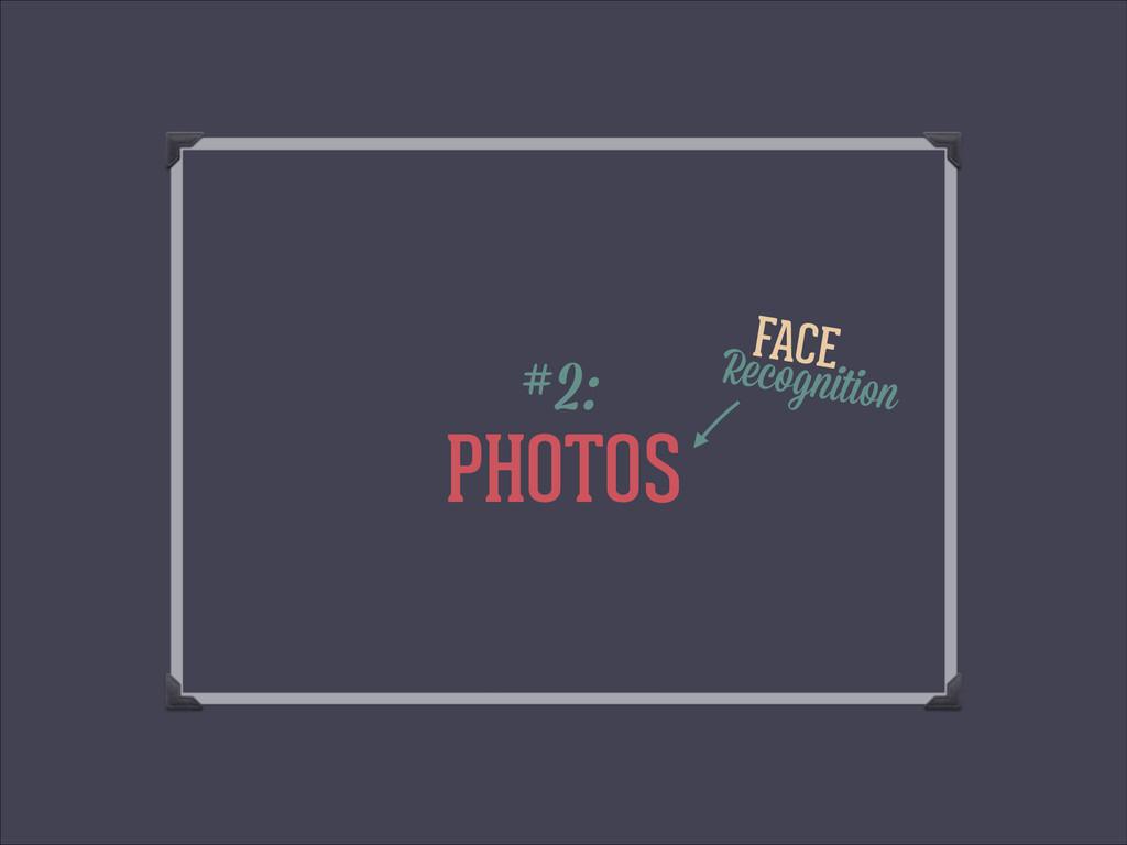 PHOTOS #2: FACE Recognition
