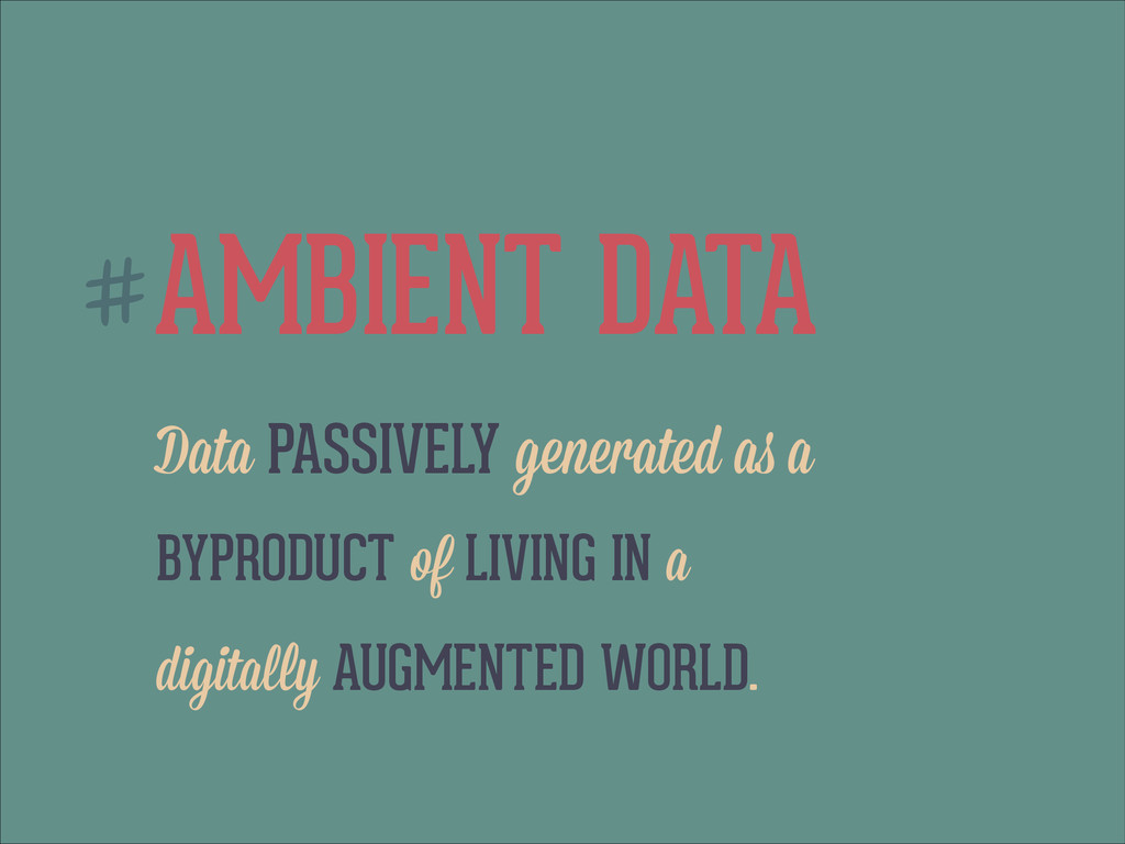 AMBIENT DATA Data PASSIVELY generated as a BYPR...