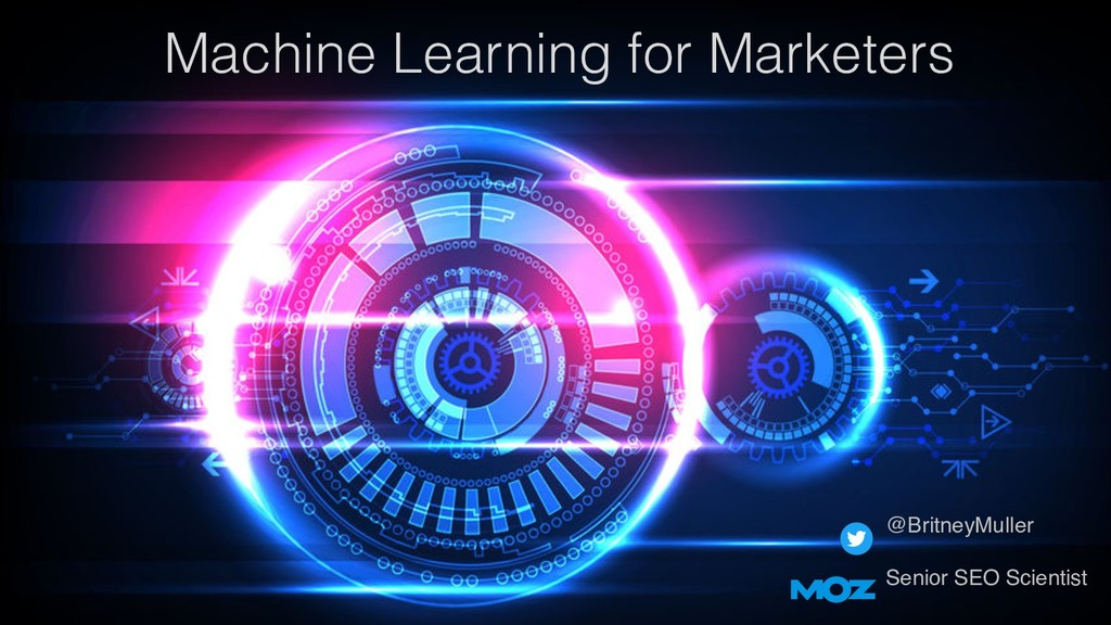 Machine Learning for Marketers @BritneyMuller S...