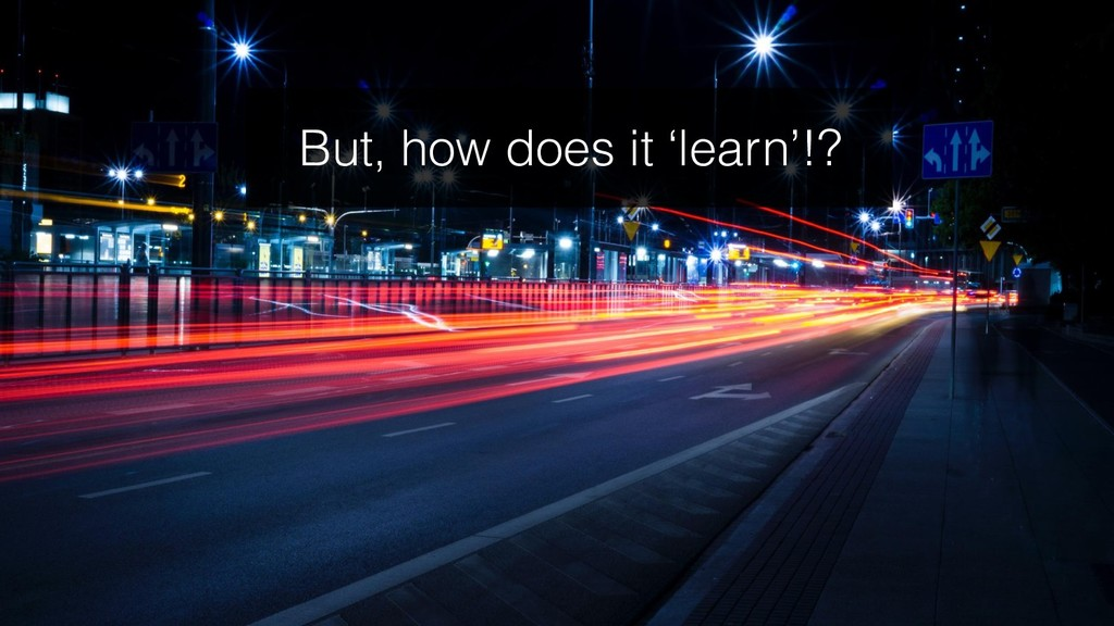 But, how does it 'learn'!?