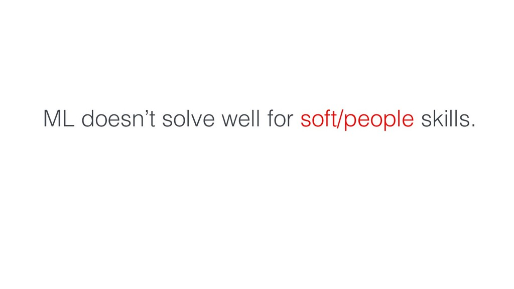 ML doesn't solve well for soft/people skills.