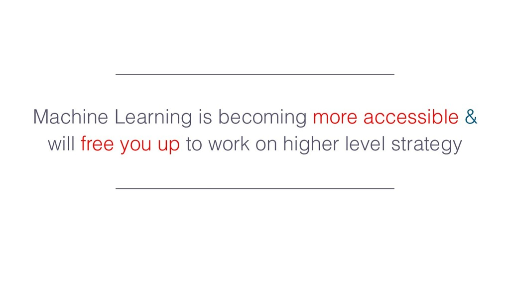 Machine Learning is becoming more accessible & ...