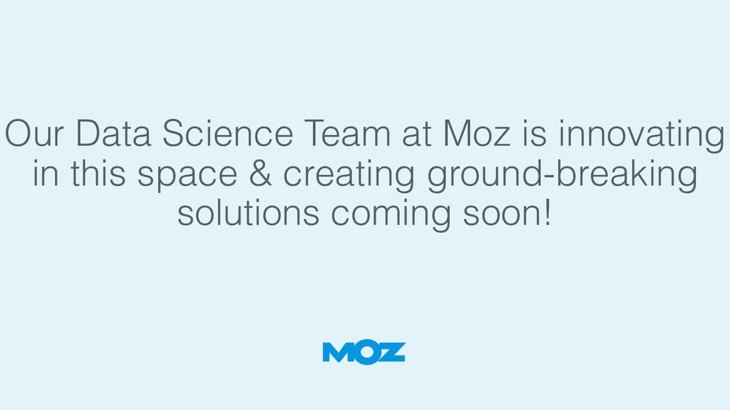 Our Data Science Team at Moz is innovating in t...