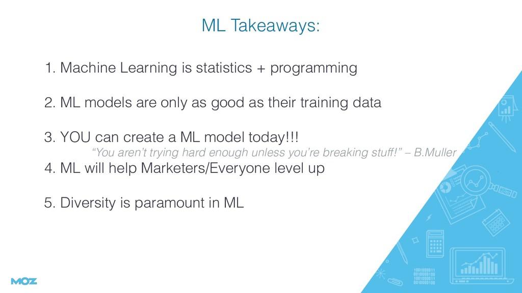 ML Takeaways: ➢ 1. Machine Learning is statisti...
