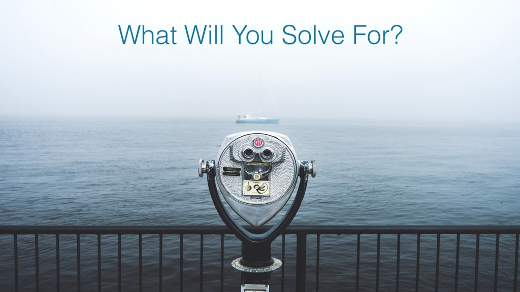What Will You Solve For?