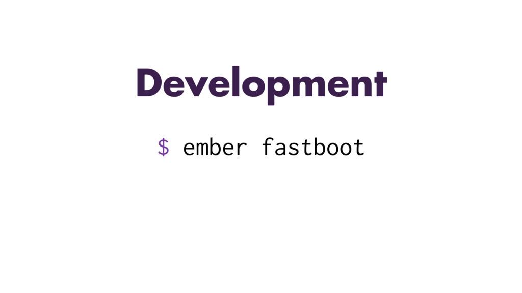 $ ember fastboot Development
