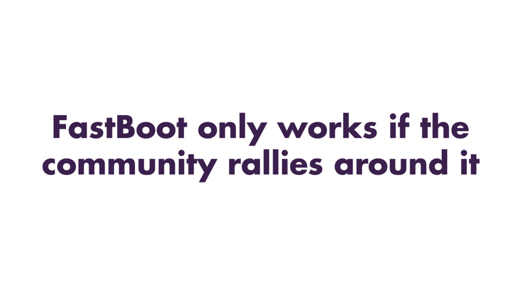 FastBoot only works if the community rallies ar...