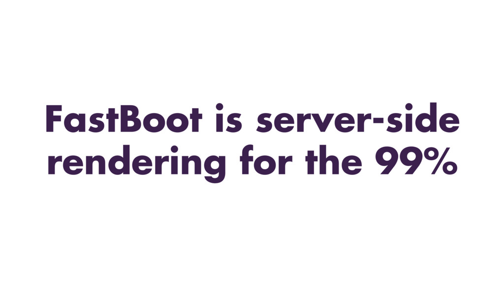 FastBoot is server-side rendering for the 99%
