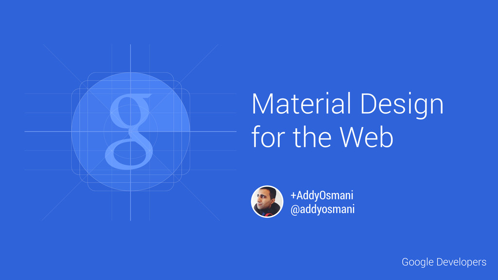 Material Design for the Web +AddyOsmani @addyos...