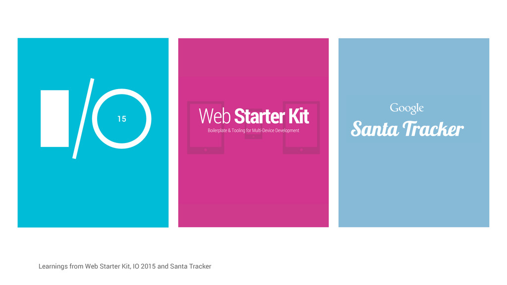 Learnings from Web Starter Kit, IO 2015 and San...