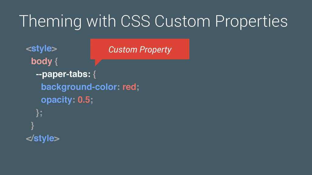 Theming with CSS Custom Properties <style> body...