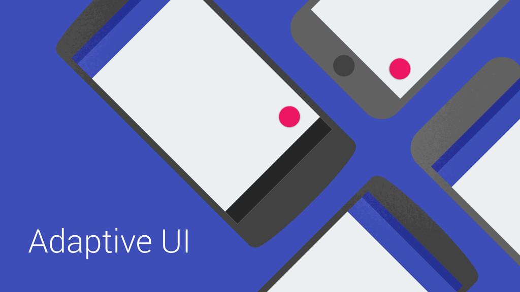 Adaptive UI