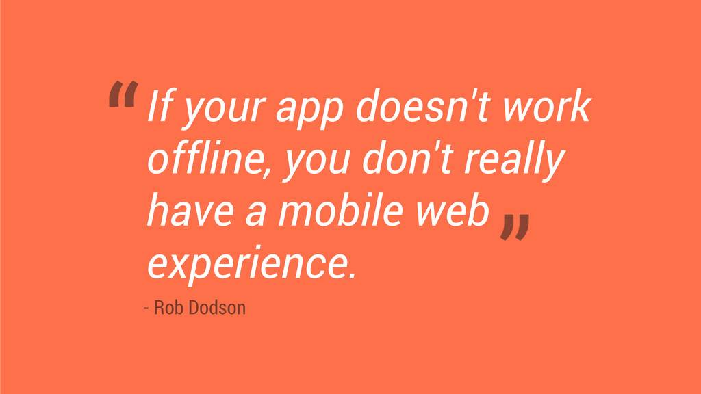 If your app doesn't work offline, you don't rea...