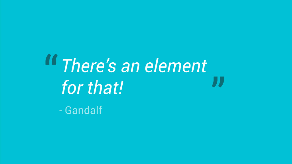 There's an element for that! - Gandalf