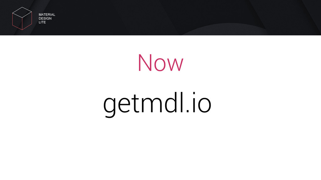 Now getmdl.io MATERIAL DESIGN LITE