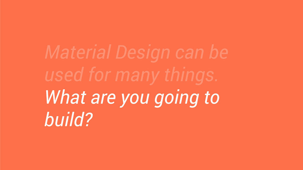 Material Design can be used for many things. Wh...