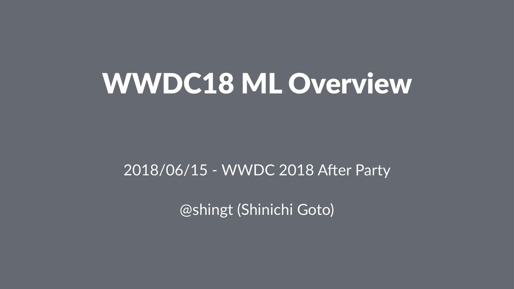 WWDC18 ML Overview ɹ 2018/06/15 - WWDC 2018 A.e...