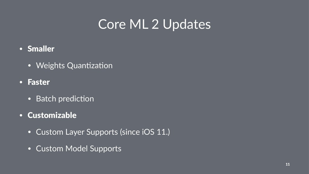 Core ML 2 Updates • Smaller • Weights Quan.za.o...