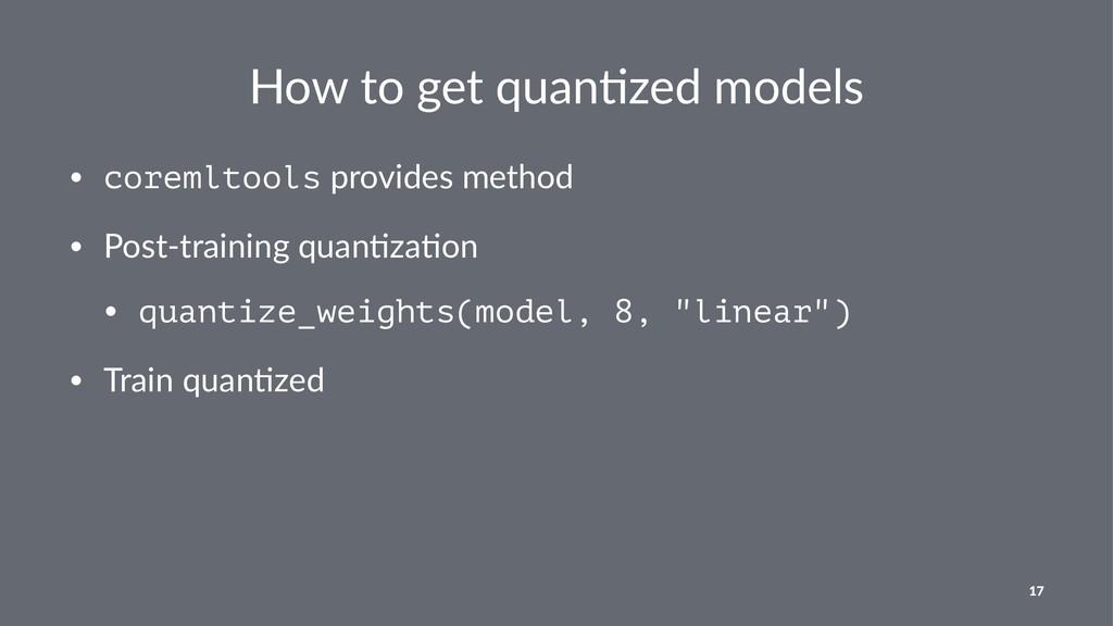 How to get quan,zed models • coremltools provid...