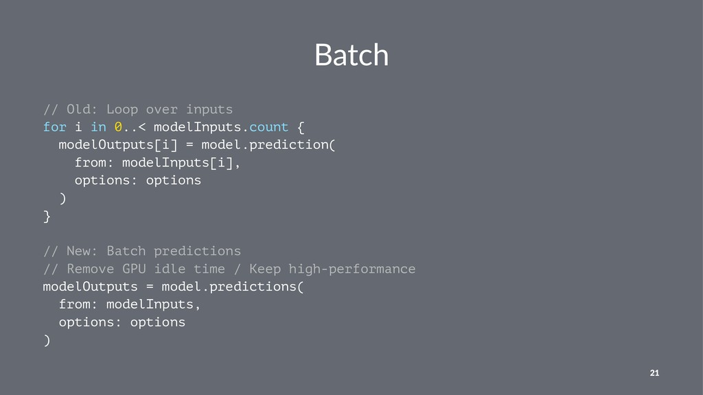Batch // Old: Loop over inputs for i in 0..< mo...