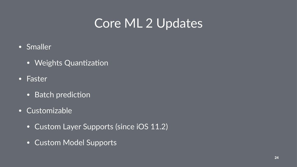 Core ML 2 Updates • Smaller • Weights Quan2za2o...