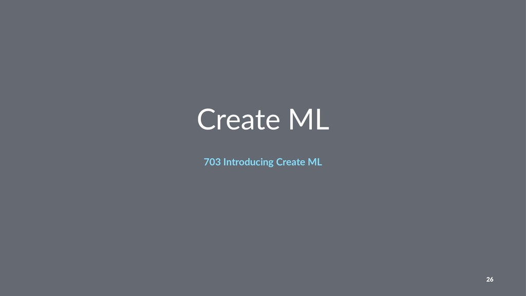 Create ML 703 Introducing Create ML 26