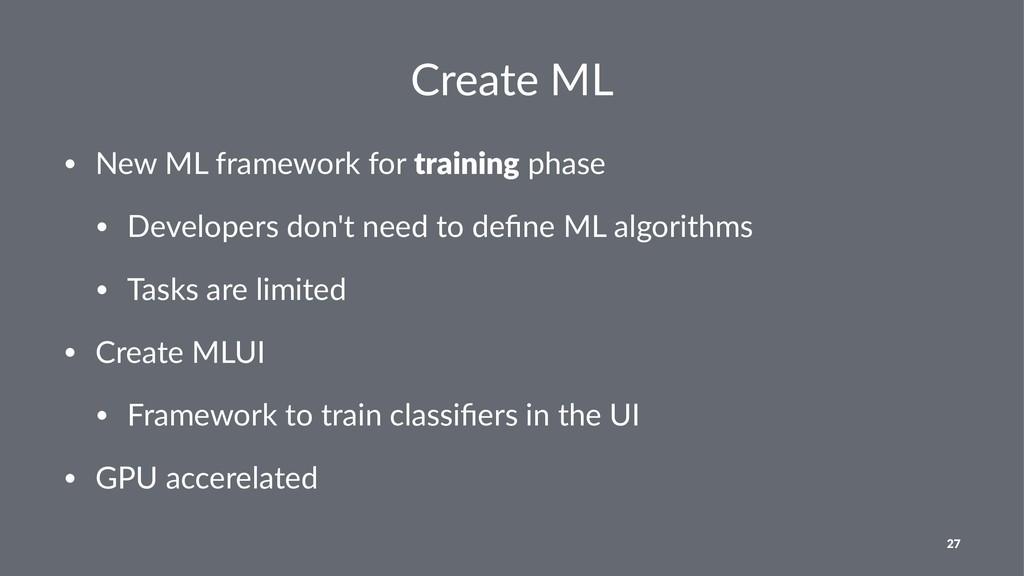Create ML • New ML framework for training phase...