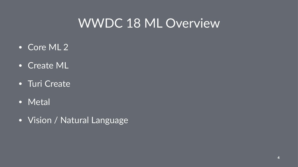 WWDC 18 ML Overview • Core ML 2 • Create ML • T...