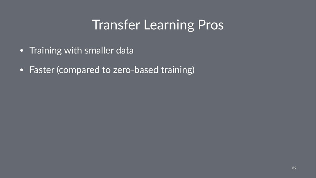 Transfer Learning Pros • Training with smaller ...