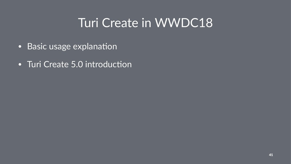 Turi Create in WWDC18 • Basic usage explana/on ...