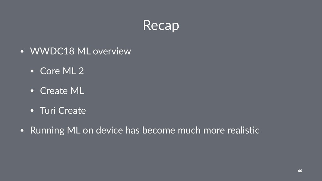 Recap • WWDC18 ML overview • Core ML 2 • Create...