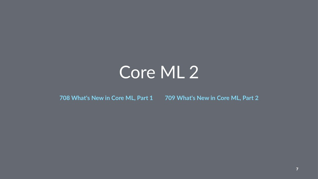 Core ML 2 708 What's New in Core ML, Part 1ɹɹ70...