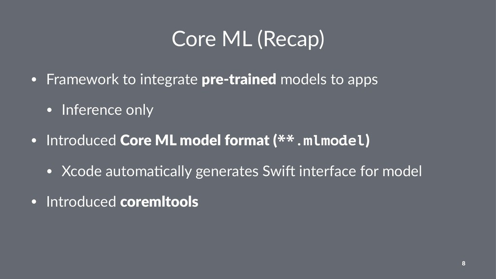 Core ML (Recap) • Framework to integrate pre-tr...