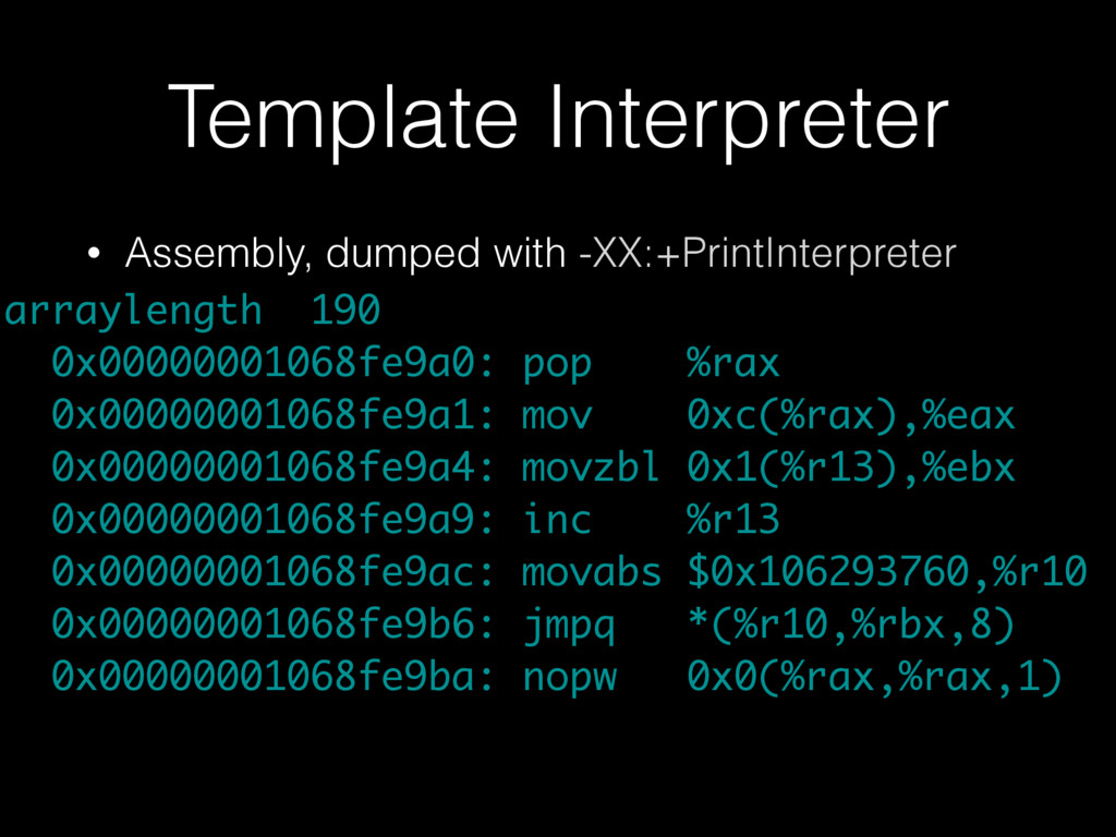 Template Interpreter • Assembly, dumped with -X...