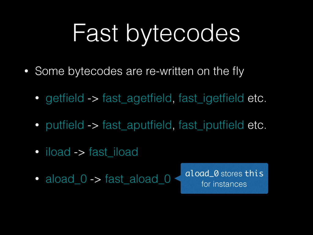 Fast bytecodes • Some bytecodes are re-written ...