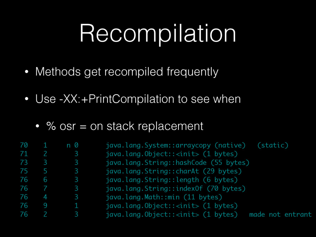 Recompilation • Methods get recompiled frequent...