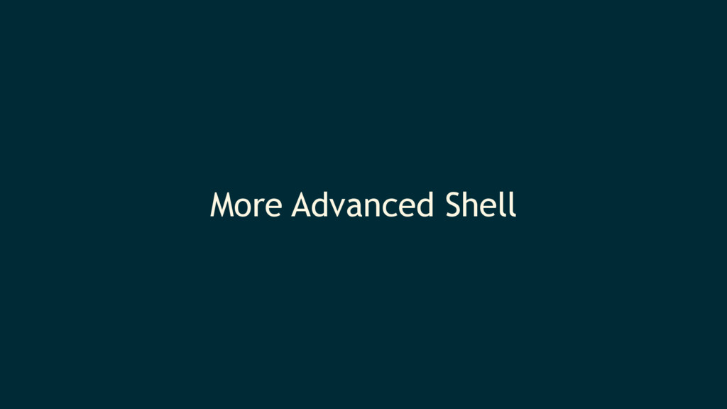 More Advanced Shell