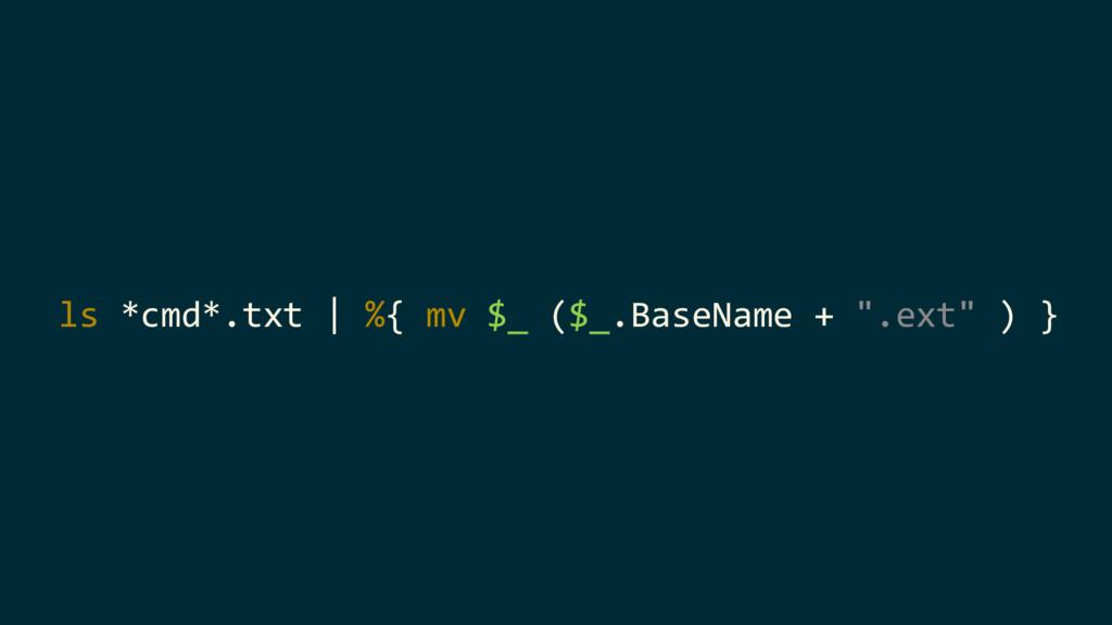 "ls *cmd*.txt | %{ mv $_ ($_.BaseName + "".ext"" )..."