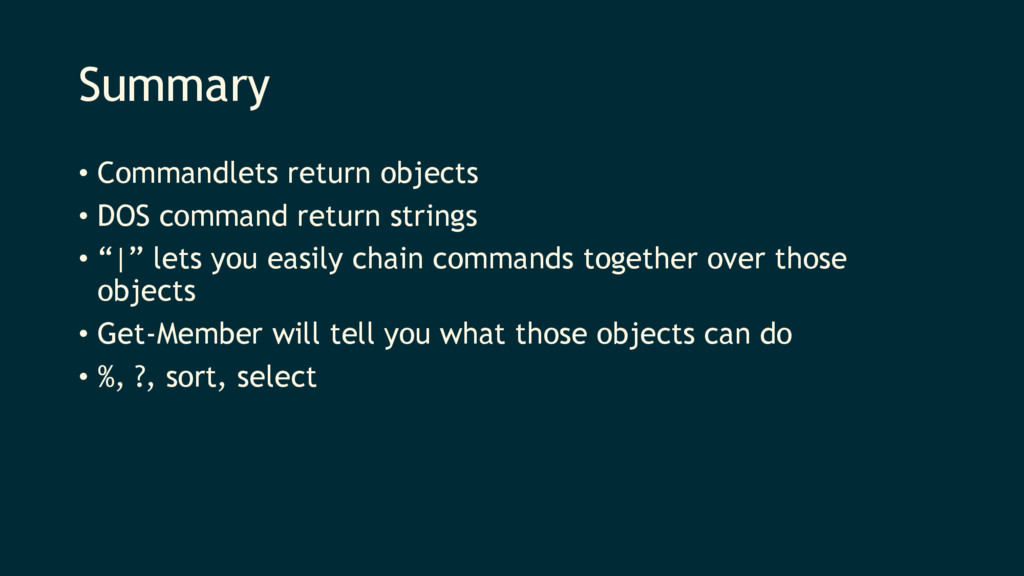 Summary • Commandlets return objects • DOS comm...