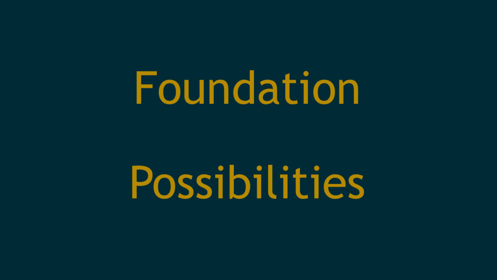 Foundation Possibilities