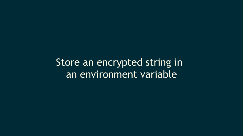 Store an encrypted string in an environment var...