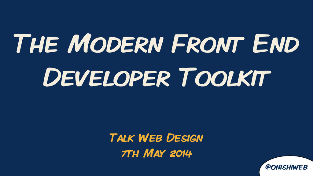 The Modern Front End Developer Toolkit @onishiw...