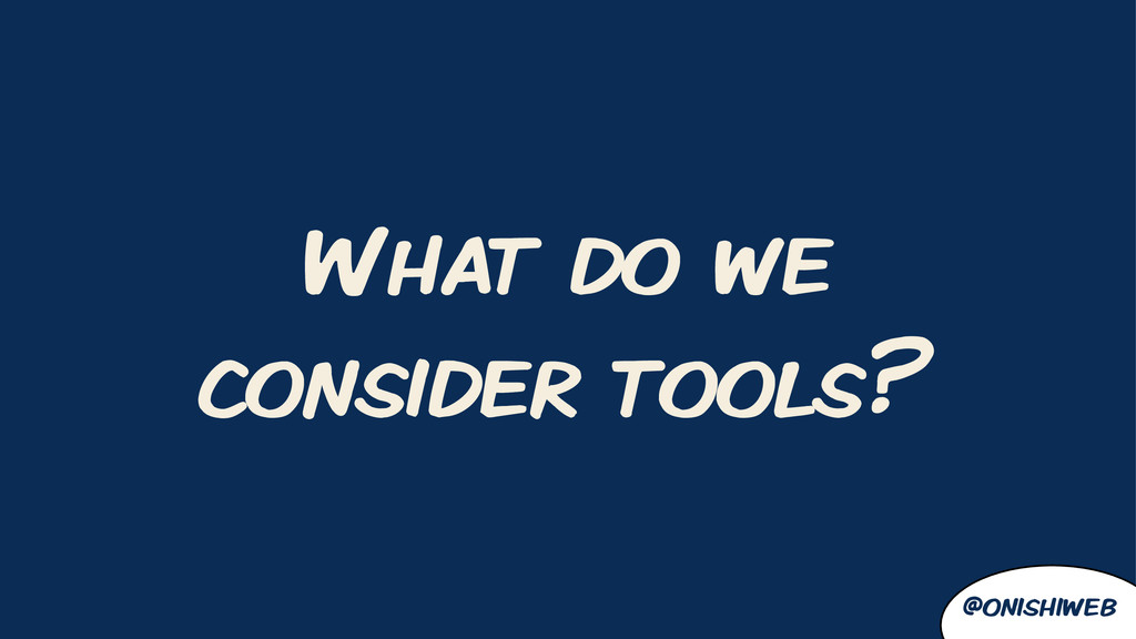 What do we consider tools? @onishiweb