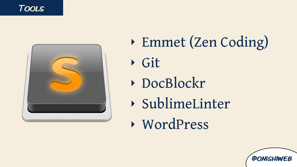 Tools @onishiweb ‣ Emmet (Zen Coding) ‣ Git ‣ D...